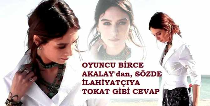 OYUNCU BİRCE AKALAY :